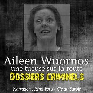 Aileen Wuornos, une tueuse sur la route (Dossiers criminels) | Livre audio
