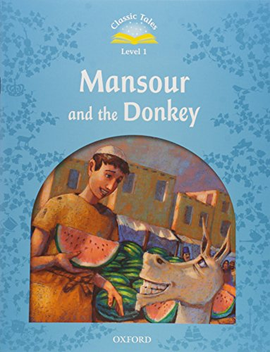 Classic Tales Second Edition: Classic Tales Level 1. Mansour and the Donkey Pack: 2nd Edition
