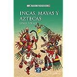 Incas, mayas y aztecas (Mitos y Leyendas)