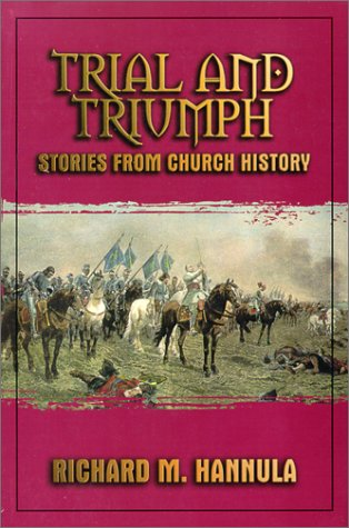 Trial and Triumph: Stories from Church History by Richard M. Hannula