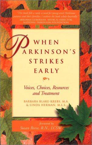 When Parkinson's Strikes Early: Voices, Choices, Resources, and Treatment, Barbara Blake-Krebs  M.A., Linda Herman  M.L.S., R.N., L.C.S.W., SUSAN, M.L.S., LINDA HERMAN, M.A., BARBARA BLAKE-KREBS, Susan Reese R.N. LCSW