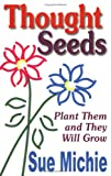 Thought Seeds: Plant Them and They Will Grow