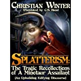 Splatterism: The Tragic Recollections of A Minotaur Assailant (Pars Prima: Hellenistic Asskicking) ~ Christian Winter