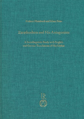 Zarathushtra And His Antagonists: A Sociolinguistic Study With English And German Translation Of His Gathas (Sz)