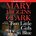 Two Little Girls in Blue: A Novel (       UNABRIDGED) by Mary Higgins Clark Narrated by Jan Maxwell