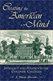 img - for Creating the American Mind: Intellect and Politics in the Colonial Colleges book / textbook / text book