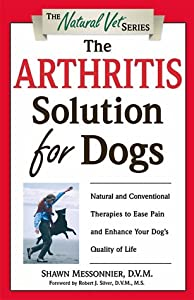The Arthritis Solution For Dogs Natural And Conventional Therapies To Ease Pain And Enhance Your Dogs Quality Of Life The Natural Vet by Prima Lifestyles