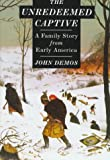 The Unredeemed Captive: A Family Story from Early America (0679759611) by John Demos
