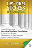 Law Firm Success by Design: Generating More Initial Consultations