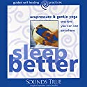 Sleep Better: Acupressure and Gentle Yoga Sessions You Can Use Anywhere Audiobook by Michael Reed Gach Narrated by Michael Reed Gach