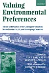 Valuing Environmental Preferences: Theory and Practice of the Contingent Valuation Method in the Us  Eu  and Developing Countries