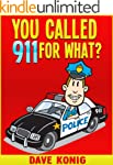 You Called 9-1-1 For What? (You Calle...