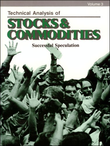 Technical Analysis of Stocks & Commodities, Volume 3: Successful Speculation (1985 issues)