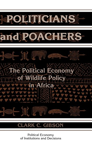 Politicians and Poachers: The Political Economy of Wildlife Policy in Africa (Political Economy of Institutions and Decisions)