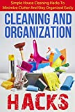 Cleaning And Organization Hacks - Simple House Cleaning Hacks To Minimize Clutter And Stay Organized Easily (Simple And Easy Cleaning House Hacks, Organize ... Cleaning Hacks, Easy House Cleaning Hacks)