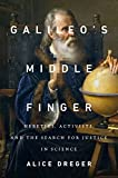 Galileo's Middle Finger: Heretics, Activists, and the Search for Justice in Science
