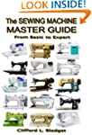 The Sewing Machine Master Guide: From...