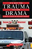 It's not the Trauma, It's the Drama: Stories by a Chicago Fire Department Paramedic