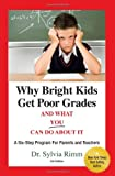 Why Bright Kids Get Poor Grades And What You Can Do About It: A Six-Step Program for Parents and Teachers