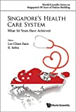 img - for Singapore's Health Care System: What 50 Years Have Achieved (World Scientific Series on Singapore's 50 Years of Nation-Bu) book / textbook / text book