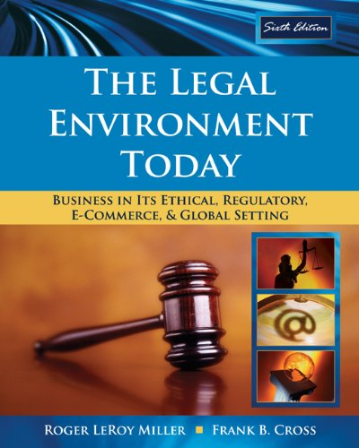 The Legal Environment Today: Business In Its Ethical,...