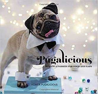 Pugalicious: Pug With A Passion For Food And Naps written by Homer Pugalicious