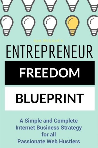 Entrepreneur-Freedom-Blueprint-A-Simple-and-Complete-Internet-Business-Strategy-for-all-Passionate-Web-Hustlers