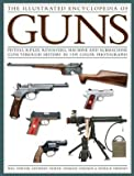 img - for The Illustrated Encyclopedia of Guns: Pistols, Rifles, Revolvers, Machine and Submachine Guns Through History in 1100 Color Photographs book / textbook / text book