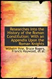 Researches Into the History of the Roman Constitution: With an Appendix Upon the Roman Knights