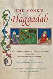 The Monk's Haggadah: A Fifteenth-Century Illuminated Codex from the Monastery of Tegernsee, with a prologue by Friar Erhard von Pappenheim (Dimyonot: Jews and the Cultural Imagination)
