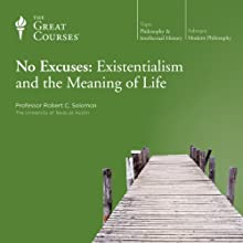 No Excuses: Existentialism and the Meaning of Life Lecture by  The Great Courses Narrated by Professor Robert C. Solomon