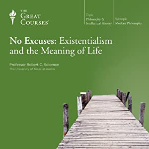 No Excuses: Existentialism and the Meaning of Life | [ The Great Courses]