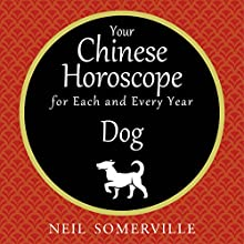 Your Chinese Horoscope for Each and Every Year - Dog Audiobook by Neil Somerville Narrated by Helen Keeley