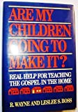 Are My Children Going to Make It?: Real Help for Teaching the Gospel in the Home