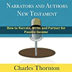 Narrators and Authors New Testament: How to Narrate, Write and Partner for Passive Income | Charles Thornton