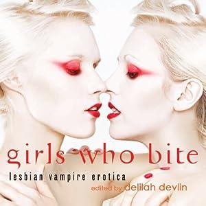 Girls Who Bite: Lesbian Vampire Erotica | [Delilah Devlin (editor)]