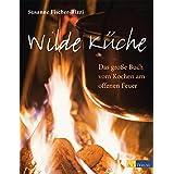 """Wilde K�che: Das grosse Buch vom Kochen am offenen Feuervon """"Susanne Fischer-Rizzi"""""""