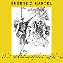 The Lost Colony of the Confederacy Audiobook by Eugene C. Harter Narrated by Karey James Kimmel