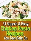 31 Superb & Easy Chicken Pasta Recipes You Can Rely On