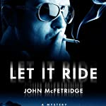 Let It Ride (       UNABRIDGED) by John McFetridge Narrated by William Dufris