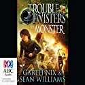 Troubletwisters 2: The Monster (       UNABRIDGED) by Sean Williams, Garth Nix Narrated by Stanley McGeagh