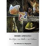 """inntaler unterwelten - Vier Wege :: vier H�hlen :: vier Erlebnisse: Das H�hlenbuch als Wegbegleitervon """"Peter R. Hofmann"""""""