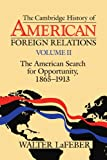 The Cambridge History of American Foreign Relations: Volume 2, The American Search for Opportunity, 1865-1913 (0521483832) by LaFeber, Walter