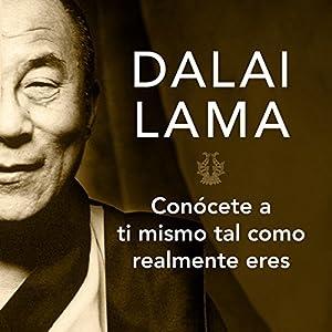 Conócete a Ti Mismo Tal Y Como Realmente Eres (       UNABRIDGED) by Dalai Lama Narrated by Josué Morales