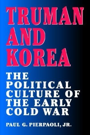 truman-and-korea-the-political-culture-of-the-early-cold-war-by-paul-g-pierpaoli-jr-1999-03-04
