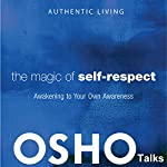 The Magic of Self-Respect: Awakening to Your Own Awareness |  Osho