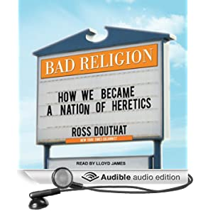 Bad Religion: How We Became a Nation of Heretics (Unabridged)