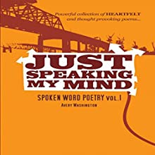 Just Speaking My Mind: Spoken Word Poetry, Volume 1 (       UNABRIDGED) by Avery Washington Narrated by Ronald Clarkson