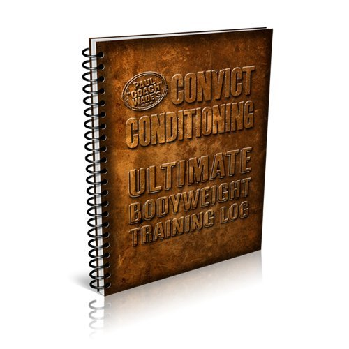 Convict Conditioning Ultimate Bodyweight Training Log (Convict Conditioning), by By Paul