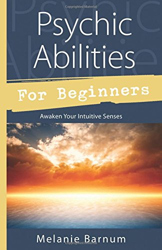 Psychic Abilities for Beginners: Awaken Your Intuitive Senses (For Beginners (Llewellyn's))